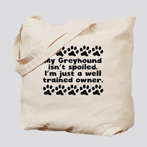 My Greyhound Isnt Spoiled Tote Bag