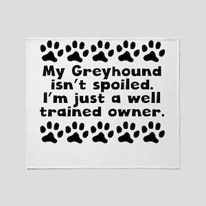 My Greyhound Isnt Spoiled Throw Blanket