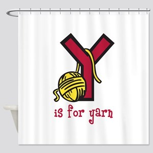 Y IS FOR YARN Shower Curtain