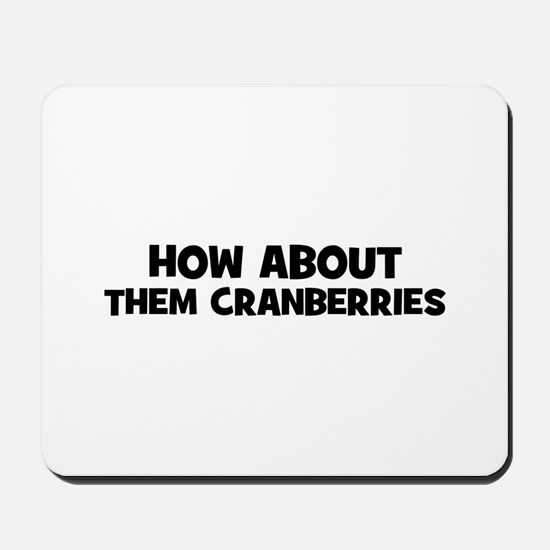 how about them cranberries Mousepad