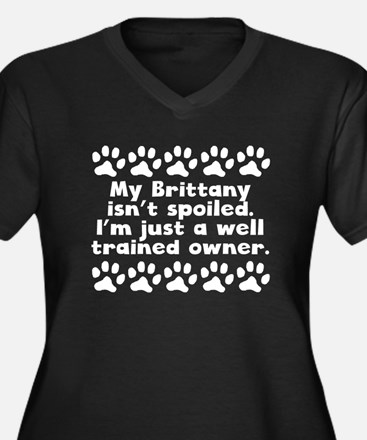 My Brittany Isnt Spoiled Plus Size T-Shirt