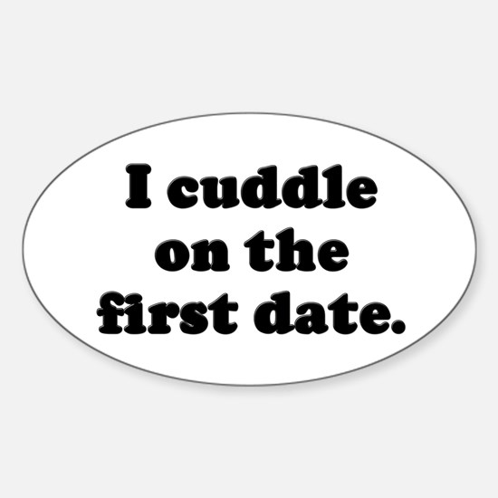 I cuddle on the first date. Oval Decal