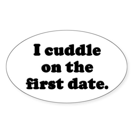 I cuddle on the first date. Oval Sticker