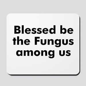 Blessed be the Fungus among u Mousepad