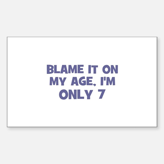Blame it on my age, I'm only Sticker (Rectangular