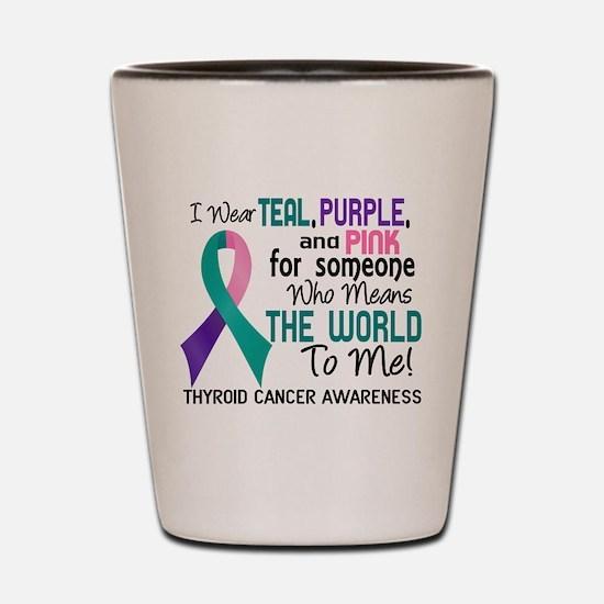 Thyroid Cancer MeansWorldToMe2 Shot Glass