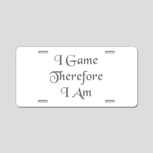 I Game Therefore I Am Aluminum License Plate