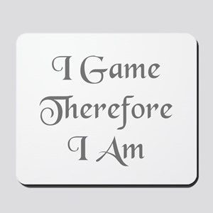 I Game Therefore I Am Mousepad