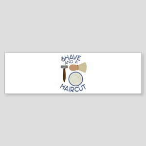 Shave And Haircut! Bumper Sticker