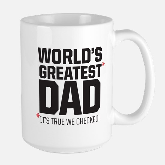 Wolrd's Greatest Dad, it's true we checked! Mugs