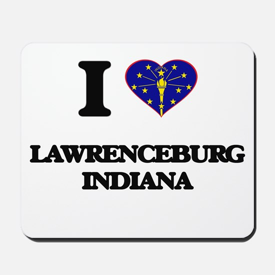 I love Lawrenceburg Indiana Mousepad