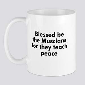 Blessed be the Muscians for t Mug