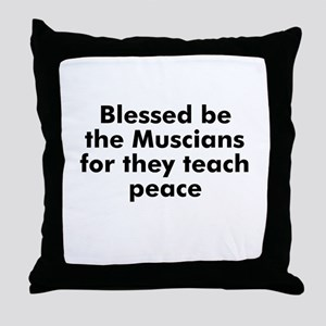 Blessed be the Muscians for t Throw Pillow