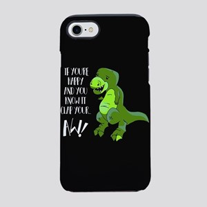 If You're Happy And You Know I iPhone 7 Tough Case