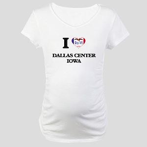 I love Dallas Center Iowa Maternity T-Shirt