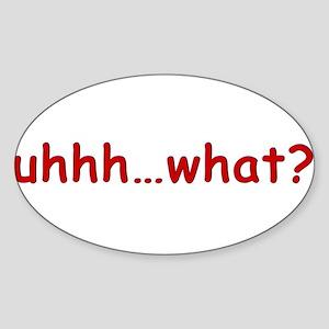 uhhh...what? Oval Sticker