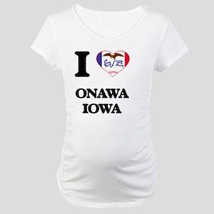 I love Onawa Iowa Maternity T-Shirt