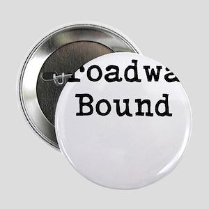 """Broadway_Bound 2.25"""" Button"""