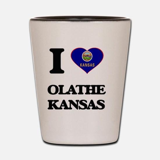I love Olathe Kansas Shot Glass
