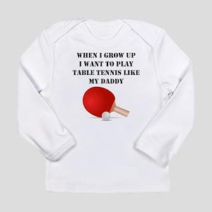 Play Table Tennis Like My Daddy Long Sleeve T-Shir