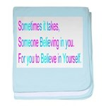 Sometime it takes, Someone Believing in you. For b