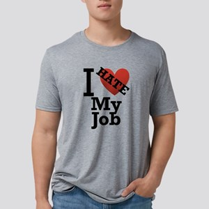 I-Hate-my-job Mens Tri-blend T-Shirt