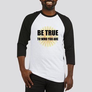 Be True To Who You Are Baseball Jersey
