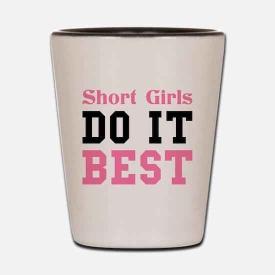 SHORT GIRLS DO IT BEST Shot Glass