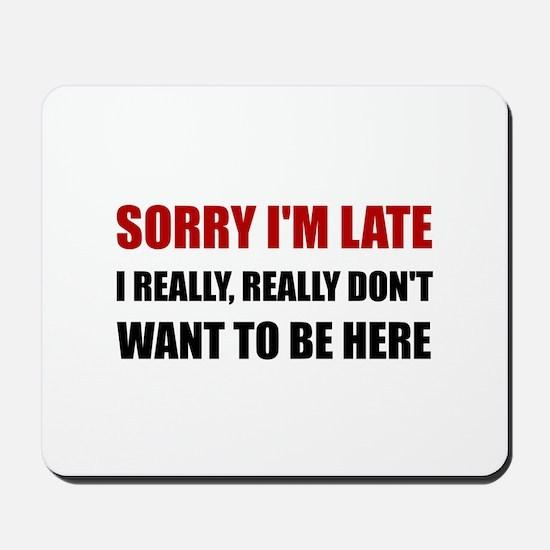 Sorry I Am Late Mousepad