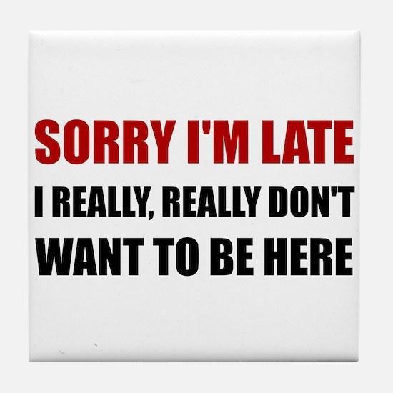 Sorry I Am Late Tile Coaster