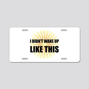 Wake Up Like This Aluminum License Plate