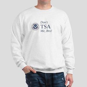 Don't TSA Me, Bro Sweatshirt