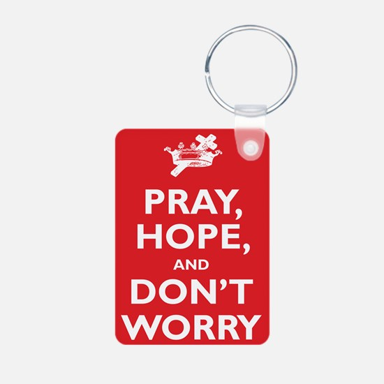 Pray, Hope, and Dont Worry Keychains