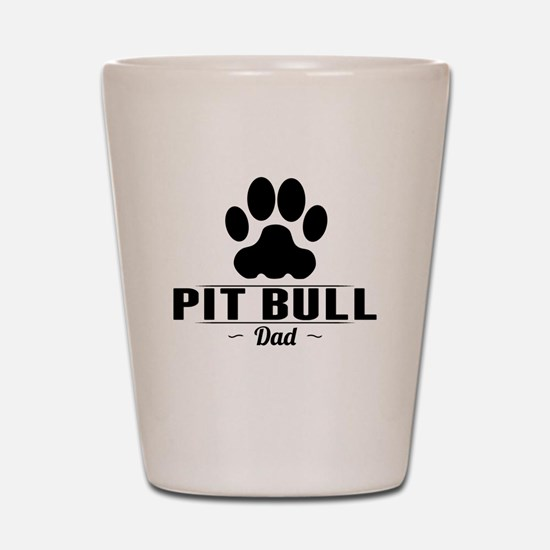 Pit Bull Dad Shot Glass
