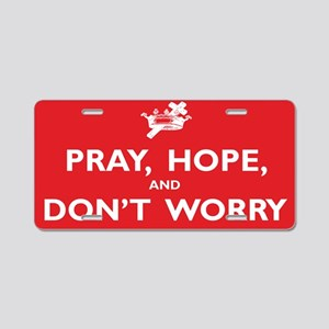 Pray, Hope, and Dont Worry Aluminum License Plate