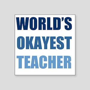 "World's Okayest Teacher Square Sticker 3"" x 3"""
