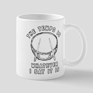 The Tempo Is Whatever I Say It I 11 oz Ceramic Mug