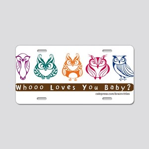 Whoo Loves you baby Owl Aluminum License Plate
