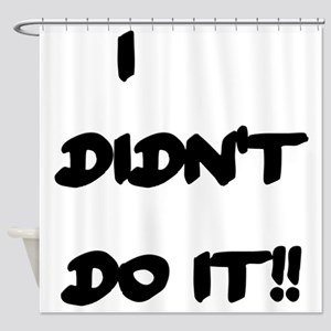 I DIDN'T DO IT Shower Curtain