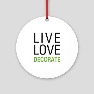 Live Love Decorate Ornament (Round)