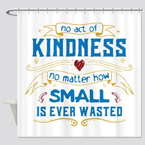 Act of Kindness Shower Curtain