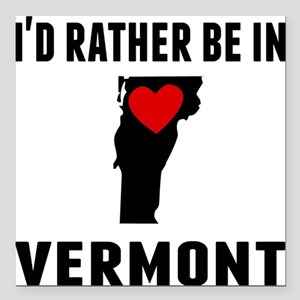 """Id Rather Be In Vermont Square Car Magnet 3"""" x 3"""""""