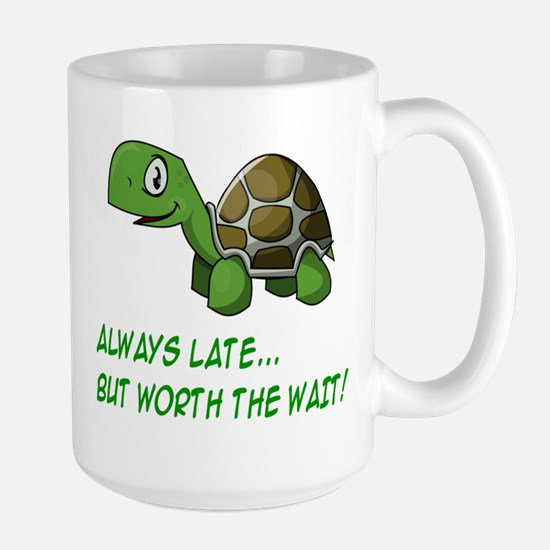ALWAYS LATE, BUT WORTH THE WAIT Large Mug