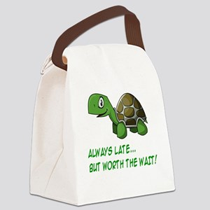 ALWAYS LATE, BUT WORTH THE WAIT Canvas Lunch Bag