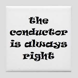 conductor always right Tile Coaster