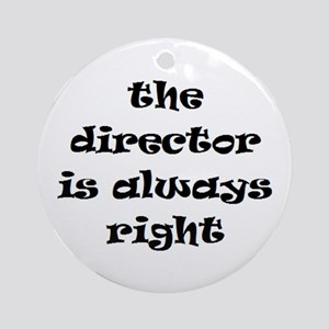 director always right Ornament (Round)