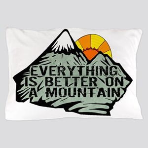 Everythings better on a mountain. Pillow Case