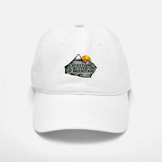 Everythings better on a mountain. Baseball Baseball Cap