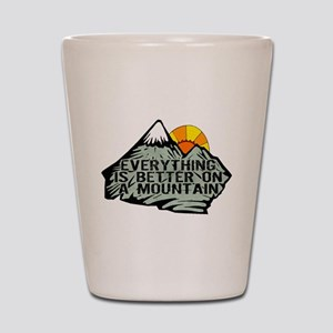 Everythings better on a mountain. Shot Glass