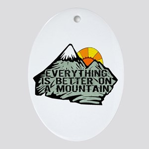 Everythings better on a mountain. Ornament (Oval)